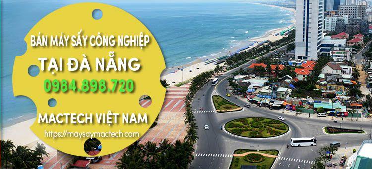Bán máy sấy công nghiệp tại Đà Nẵng - Cty CP Mactech Việt Nam